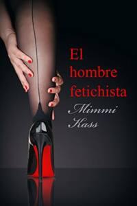 Portada del libro el hobre fetichista donde se muestra la parte inferior y posterior de una pierna de mujer con medias negras y zapato de tacón negro.