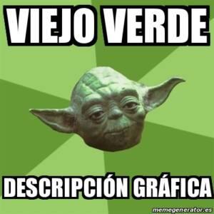 En la imagen aparece la cabeza de Yoda con la frase: viejo verde, descripción gráfica.