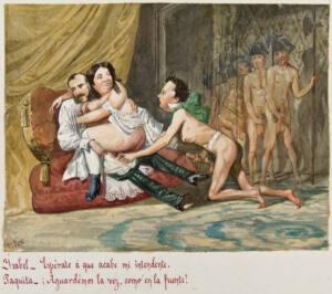 Isabel II con su intendente Carlos Marfori en un sillón. Francisco de Asís desnudo, de rodillas e inclinado hacia ellos. A la derecha espera un batallón de guardia. Texto: Isabel: Espérate a que acabe mi intendente. Paquita —¡Aguardemos la vez, como en la fuente!